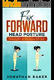 "Fix Forward Head Posture: Effective Method To Easily Fix ""Desk Neck"", Improve Posture And Prevent Neck Pain"