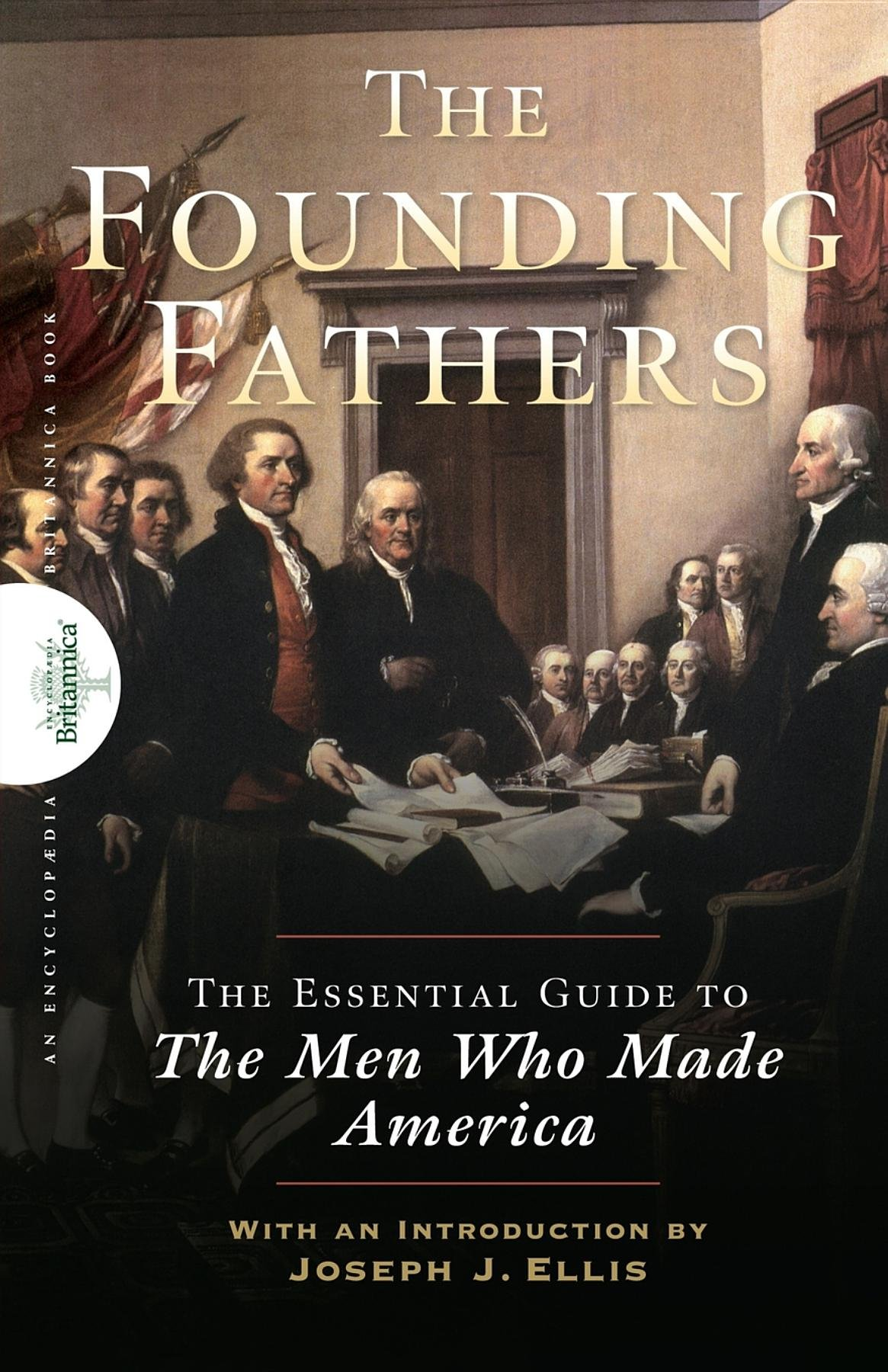 com founding fathers the essential guide to the men who com founding fathers the essential guide to the men who made america 9780470117927 encyclopaedia britannica books