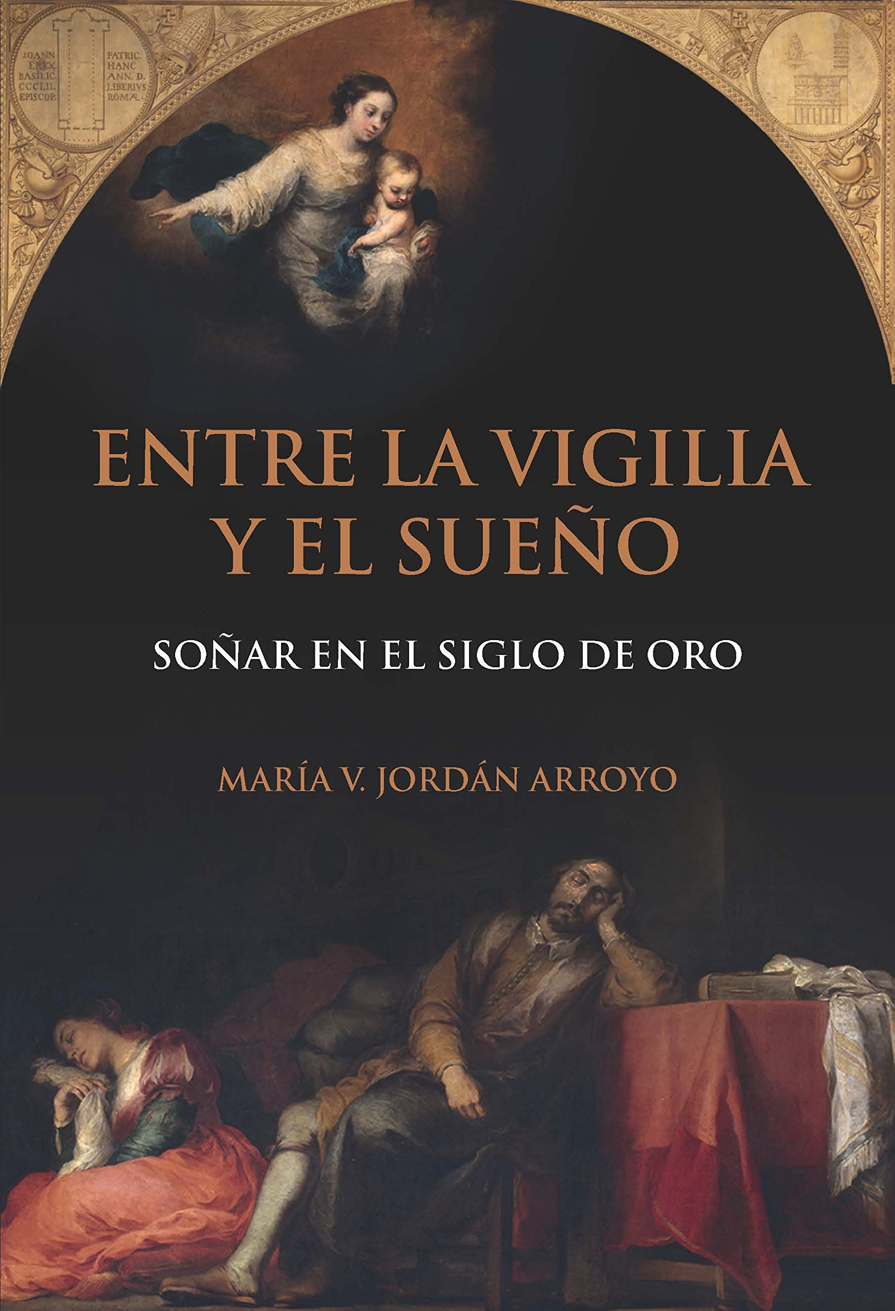 Entre la vigilia y el sueño : soñar en el Siglo de Oro: Amazon.es: María V. Jordán Arroyo.: Libros