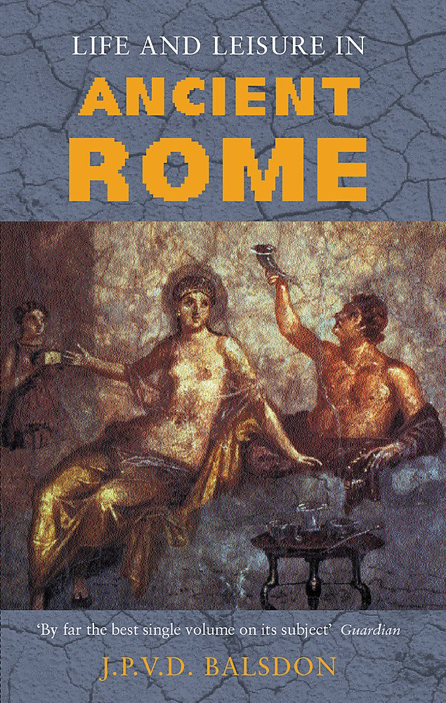 Life and Leisure in Ancient Rome (Phoenix Press Daily Life) PDF ePub ebook