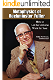 Metaphysics of Buckminster Fuller: How to Let the Universe Work for You!