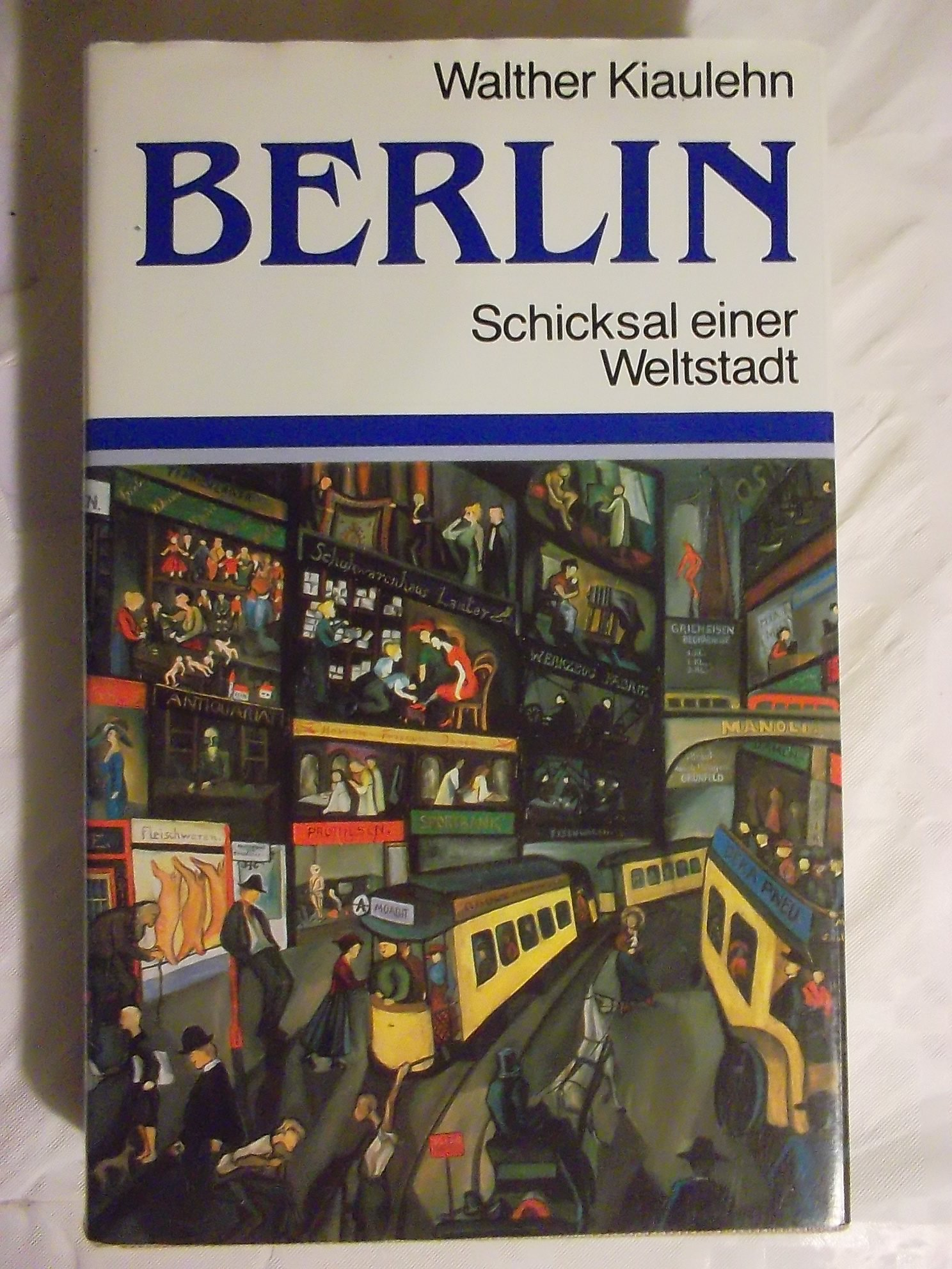 Berlin. Schicksal einer Weltstadt