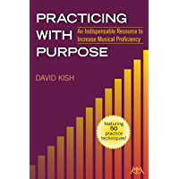 Practicing with Purpose: An Indispensable Resource to Increase Musical Proficiency book cover