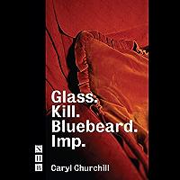 Glass. Kill. Bluebeard. Imp. (NHB Modern Plays) (English Edition)