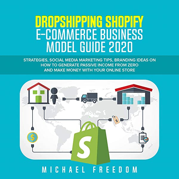 Amazon Com Dropshipping Shopify E Commerce Business Model Guide 2020 Strategies Social Media Marketing Tips Branding Ideas On How To Generate Passive Income From Zero And Make Money With Your Online Store Audible Audio
