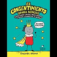 El consentimiento (¡para niños!): Cómo poner límites, pedir respeto y estar a cargo de ti mismo (No ficción)