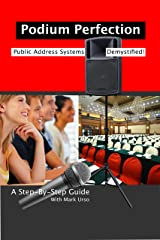 Podium Perfection: Public Address Systems Demystified Kindle Edition