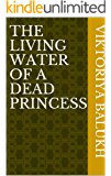 The living water of a dead princess