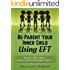 Re-Parent Your Inner Child Using EFT: Heal The Child Within, And You Will Heal The Adult Without