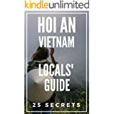 Hoi An 25 Secrets - The Locals Travel Guide  For Your Trip to Hoi An (Vietnam) 2019 (English Edition)