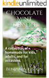 Chocolate Mint Dessert: A collection of homemade for kids, adults, and for occasions (English Edition)