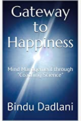 "Gateway to Happiness: Mind Management through ""Coaching Science"" Kindle Edition"