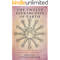 The Twelve Hierarchies of Earth: Trace your spiritual family and find your place of belonging