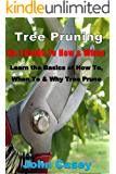 TREE PRUNING: No.1 Guide To: How, Why & When (Tree pruning, how to prune, pruning tree, shrub pruning, flower pruning, prune, step-by-step, garden,, when to prune, why prune, pruning tools)