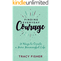 Finding Everyday Courage: 21 Ways to Create a More Meaningful Life (English Edition)