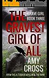 The Gravest Girl of All (Grave Girl Book 3)
