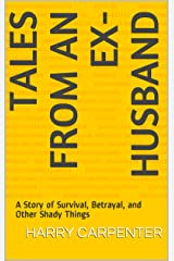 Tales From an Ex-Husband: A Story of Survival, Betrayal, and Other Shady Things Kindle Edition