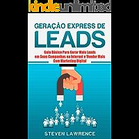 Geração Express De Leads: Guia Básico Para Gerar Mais Leads Em Suas Campanhas Na Internet E Vender Mais Com Marketing Digital