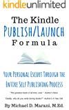 The Kindle Publish Launch Formula: Your Personal Escort Through The Entire Self Publishing Process