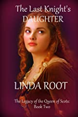 The Last Knight's Daughter (The Legacy of the Queen of Scots Book 2) Kindle Edition