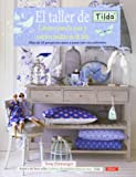 El taller de Tilda / Tildas Atelier: Labores para la casa y nuevos muñecos de tela. Más de 50 proyectos paso a paso con sus patrones / Crafts for the house and new fabric dolls. More than