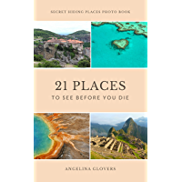 21 Places To See Before You Die: Secret Hiding Places Photo Book for Planning Travel and Relaxing Time