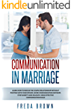 Communication in Marriage: Learn How to Rescue The Couple Relationship Without Fighting With Your Spouse, Avoid Communication Mistakes. Stop Anxiety and Jealousy, Using Effective Communication Rules.