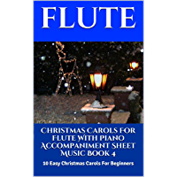 Christmas Carols For Flute With Piano Accompaniment Sheet Music Book 4: 10 Easy Christmas Carols For Beginners book cover