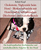 Cholesterin, Triglyceride beim Hund - Blutfett behandeln mit Homöopathie, Schüsslersalzen (Biochemie) und Naturheilkunde: Ein homöopathischer, biochemischer ... naturheilkundlicher Ratgeber für den Hund
