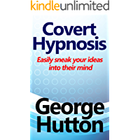 Covert Hypnosis: Easily Sneak Your Ideas Into Their Mind