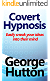 Covert Hypnosis: Easily Sneak Your Ideas Into Their Mind (English Edition)