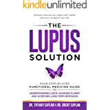 The Lupus Solution: Your Step-By-Step Functional Medicine Guide to Understanding Lupus, Avoiding Flares and Achieving Long-Te