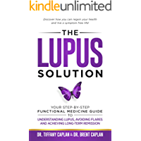 The Lupus Solution: Your Step-By-Step Functional Medicine Guide to Understanding Lupus, Avoiding Flares and Achieving Long-Term Remission