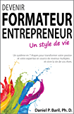 Devenir formateur entrepreneur – Un style de vie !: Un système en 7 étapes pour transformer votre passion et votre expertise en source de revenus multiples… et vivre la vie de vos rêves.