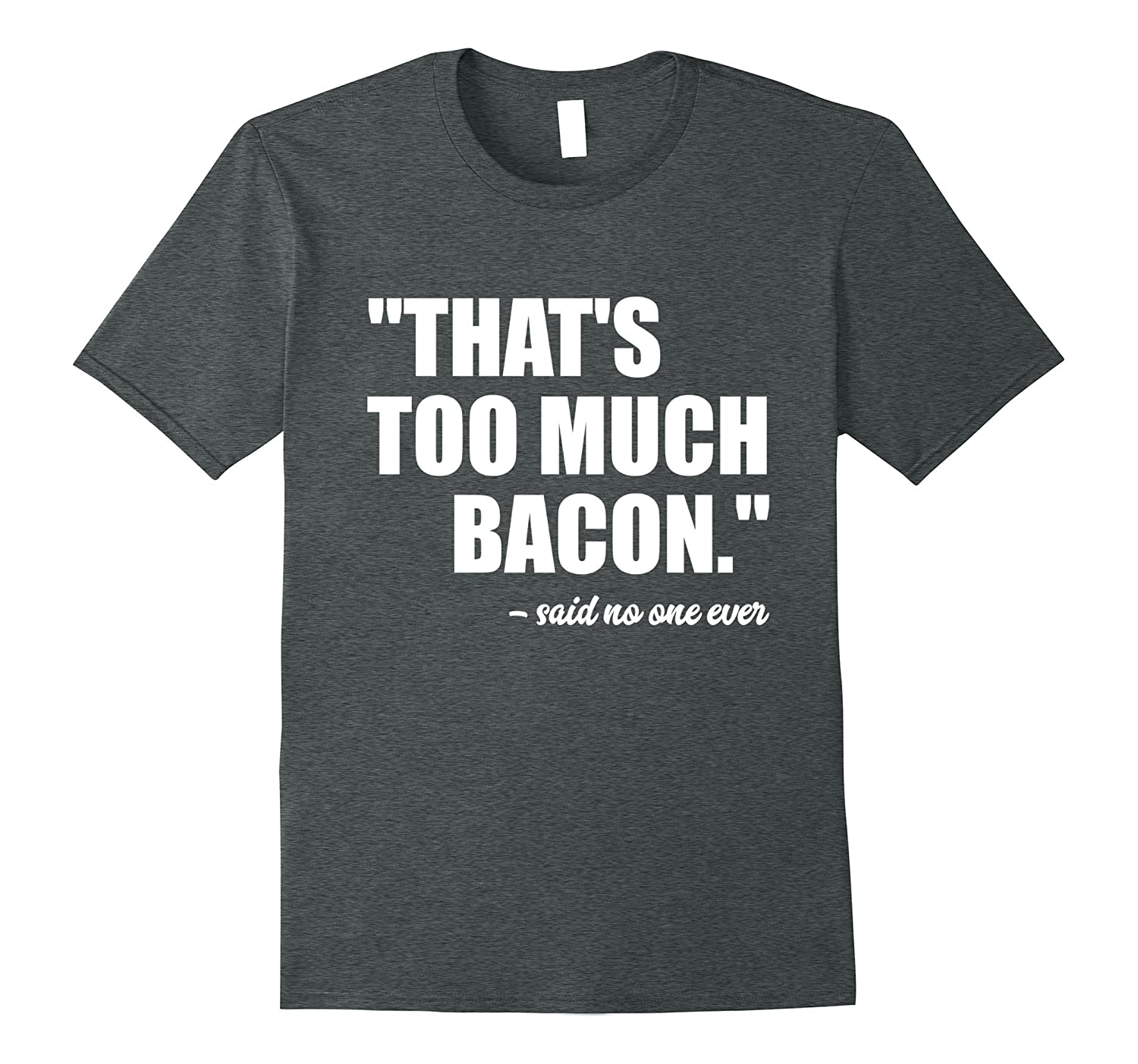 That's Too Much Bacon Funny Quote Foodie T-Shirt (Dark)-T-Shirt