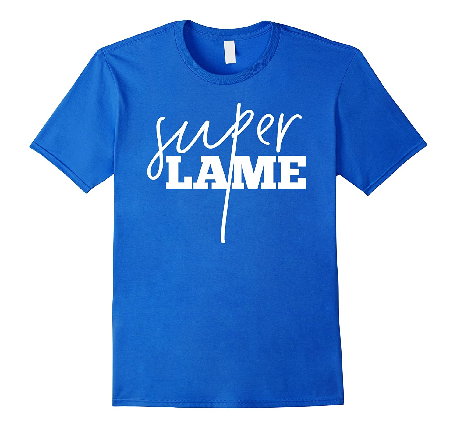 Super Lame Hilarious Simple Sarcastic Bold Graphic Tee Shirt-TH