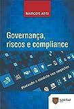 Governança, Riscos e Compliance: Mudando a Conduta nos Negócios