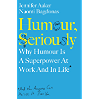 Humour, Seriously: Why Humour Is A Superpower At Work And In Life (English Edition)