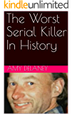 The Worst Serial Killer In History