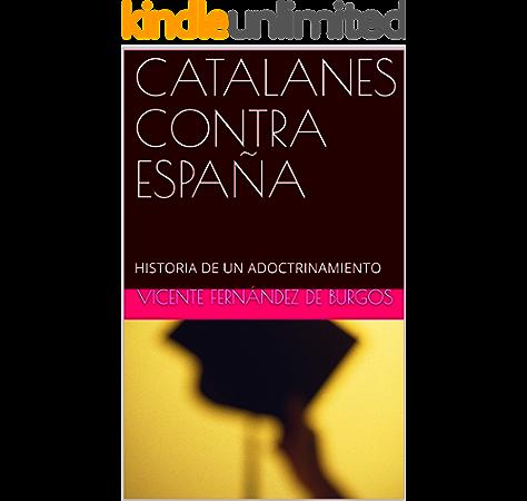 CATALANES CONTRA ESPAÑA: HISTORIA DE UN ADOCTRINAMIENTO eBook ...
