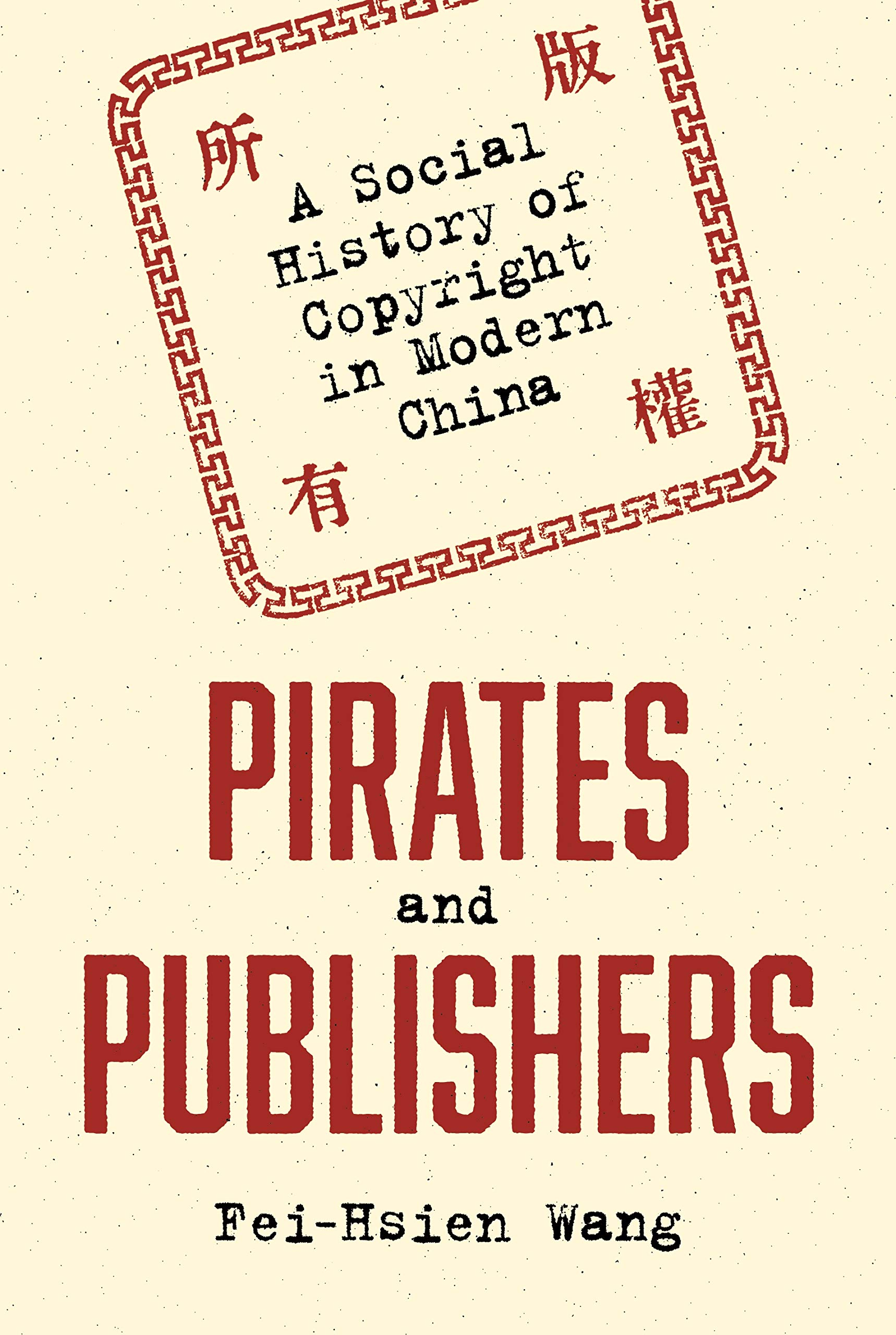 Pirates and Publishers: A Social History of Copyright in Modern China (Studies of the Weatherhead East Asian Institute) by Princeton University Press
