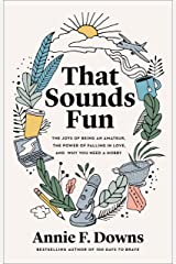 That Sounds Fun: The Joys of Being an Amateur, the Power of Falling in Love, and Why You Need a Hobby Kindle Edition