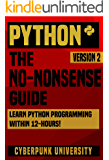 PYTHON: THE NO-NONSENSE GUIDE: Learn Python Programming Within 12 Hours! (Including a FREE Python Cheatsheet & 50+ Exercises With Original Python Files ... Programming Series) (English Edition)