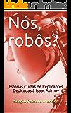 Nós, robôs?: Estórias Curtas de Replicantes Dedicadas à Isaac Asimov