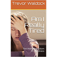 Am I Really Tired: The Hidden Wisdom Of Tiredness (English Edition)