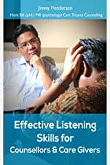 Effective Listening Skills for Counsellors and Care Givers (Improve your essential skills series Book 1) Kindle Edition
