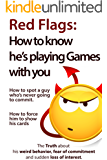 Red Flags: How to know he's playing games with you. How to spot a guy who's never going to commit. How to force him to show his cards. (The Truth about ... of commitment and sudden loss of interest)