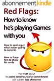 Red Flags: How to know he's playing games with you. How to spot a guy who's never going to commit. How to force him to show his cards. (The Truth about ... sudden loss of interest) (English Edition)