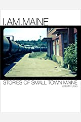 I.Am.Maine: Stories of Small Town Maine Kindle Edition