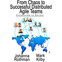 From Chaos to Successful Distributed Agile Teams: Collaborate to Deliver (English Edition)